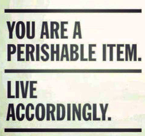 you are perishable item